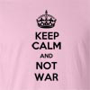 Keep Calm And Not War  T Shirt