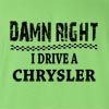 Damn Right I Drive A Chrysler Funny T Shirt