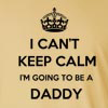 I can't Keep Calm, I am going to be a Daddy Long Sleeve T-Shirt
