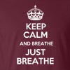 Keep Calm and Breathe Just Breathe Funny T Shirt