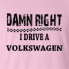 Damn Right I Drive A Volkswagen Funny T Shirt