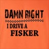 Damn Right I Drive A Fisker Funny T Shirt