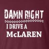 Damn Right I Drive A McLaren Funny T Shirt