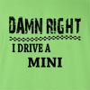 Damn Right I Drive A Mini Funny T Shirt