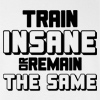 Train Insane or Remain The Same T-shirt Workout Gym Tee