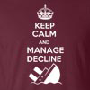 Keep Calm and Manage Decline Funny T Shirt