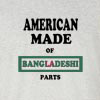American Made of Bangladesh Parts T Shirt