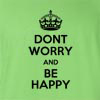 Dont Worry And Be Happy Funny T Shirt