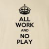 All Work And No Play Funny T Shirt