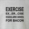 Exercise Ex...Er...Cise Eggs.Are.Sides For Bacon Crew Neck Sweatshirt