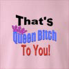 That's Queen Bitch to You! Crew Neck Sweatshirt