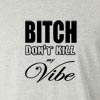 Bitch Don't Kill my Vibe Long Sleeve T-Shirt