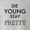 Die Young Stay Pretty Crew Neck Sweatshirt