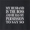My Husband is The Boss and He Has My Permission To Say So Crew Neck Sweatshirt