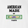 American Made of Brazil Parts T Shirt