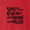 Shut The Fuck Up And Drink Your Beer Crew Neck Sweatshirt