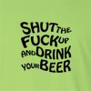 Shut The Fuck Up And Drink Your Beer Long Sleeve T-Shirt