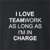 I Love Teamwork As Long As I'm In Charge Crew Neck Sweatshirt