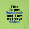 This is not facebook and I am not your friend Long Sleeve T-Shirt