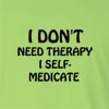 I Don't Need Therapy I Self-Medicate Long Sleeve T-Shirt