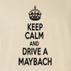 Keep Calm And Drive A Maybach T-Shirt