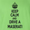 Keep Calm And Drive A Maserati T-Shirt