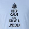 Keep Calm And Drive A Lincoln T-Shirt