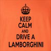 Keep Calm And Drive A Lamborghini T-Shirt