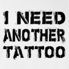 I Need Another Tattoo T-shirt