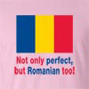 Not Only Perfect but Romanian Too! T Shirt