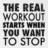 The Real Workout Starts When You Want to Stop T-shirt Workout Gym Tee