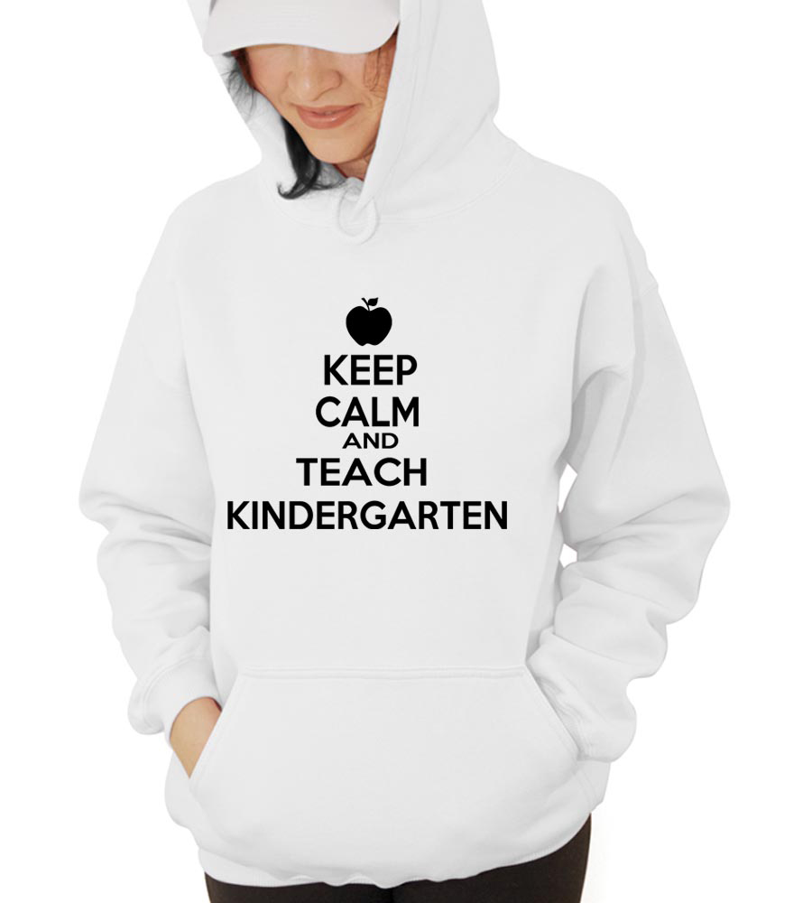 Keep Calm And Teach Knidergarten Hooded Sweatshirt