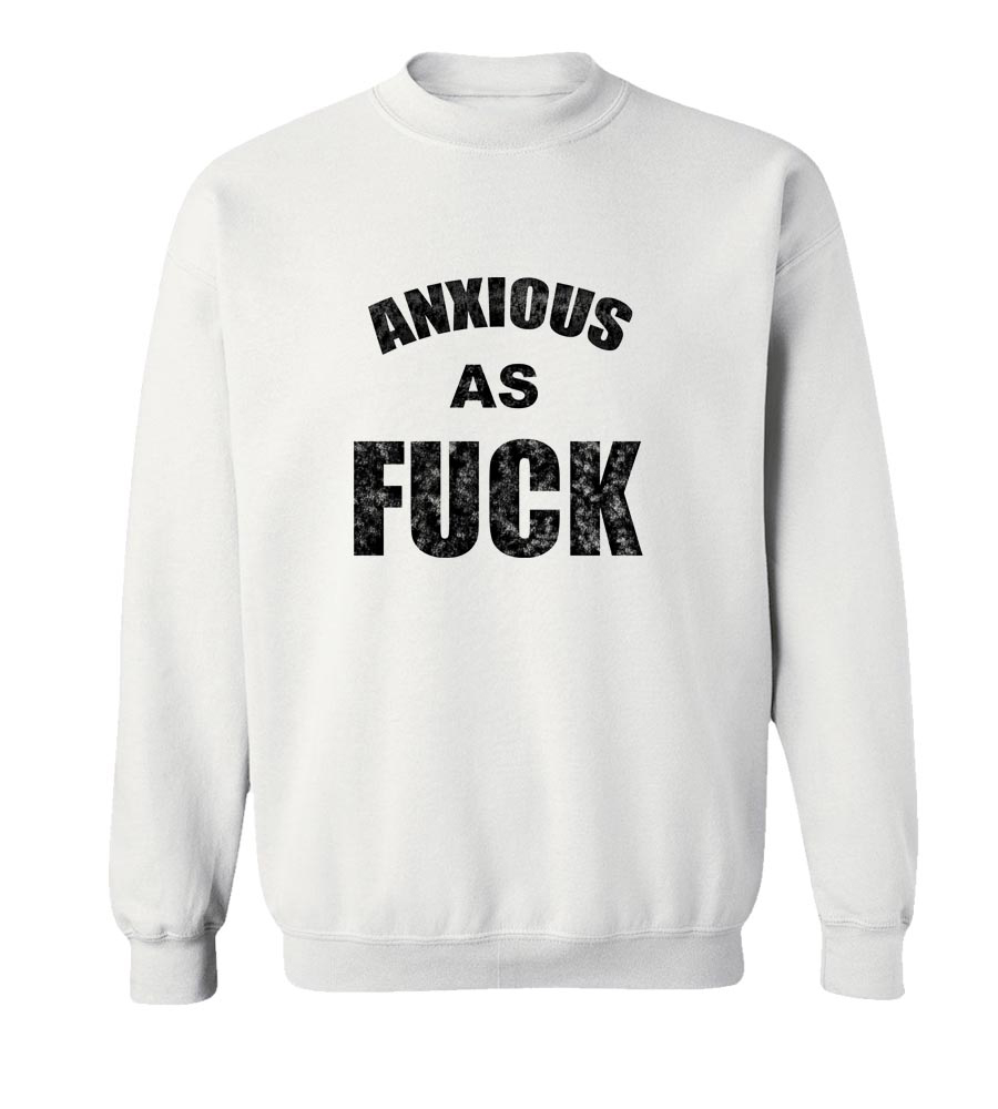 Anxious As Fuck Crew Neck Sweatshirt