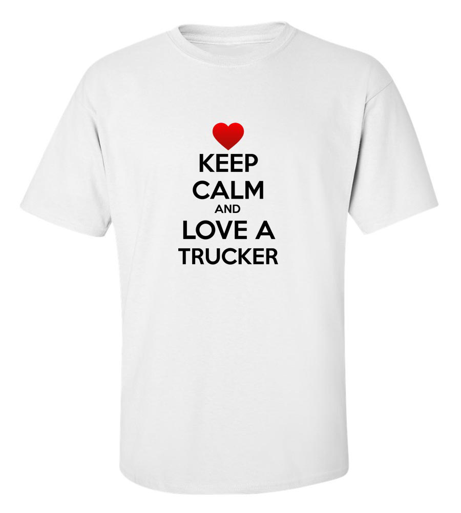 Keep Calm And Love A Truck Driver T Shirt