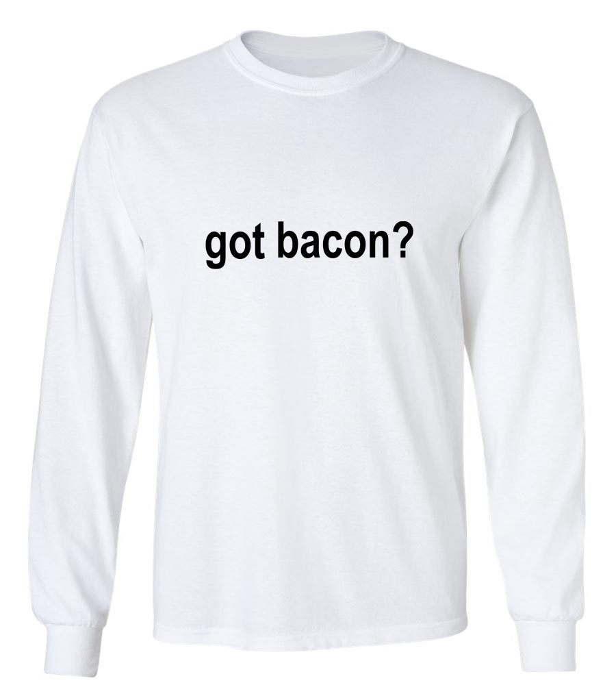 Got Bacon Long Sleeve T-Shirt