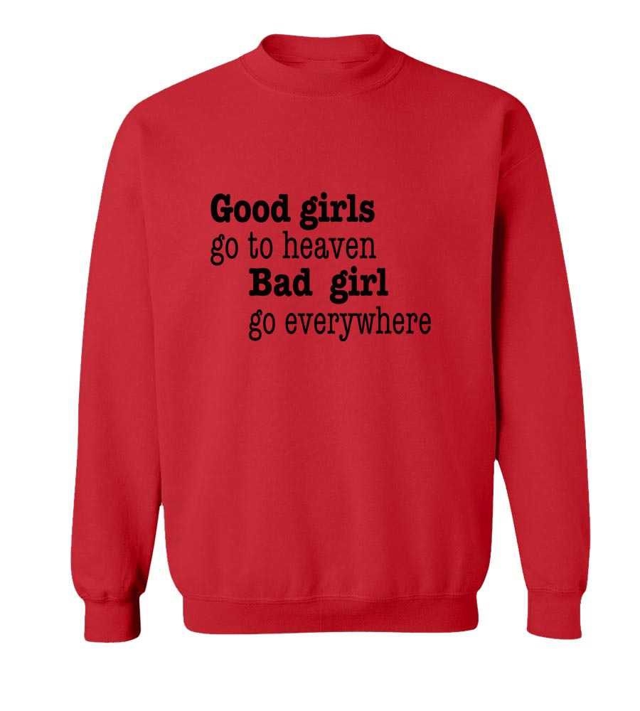 Good Girls Go TO Heaven Bad Girl Go Everywhere Crew Neck Sweatshirt