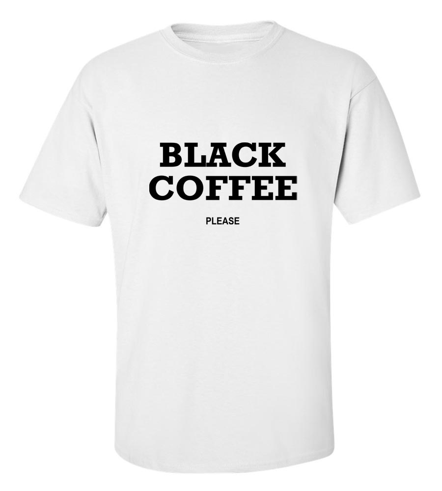 Black Coffee Please T-Shirt