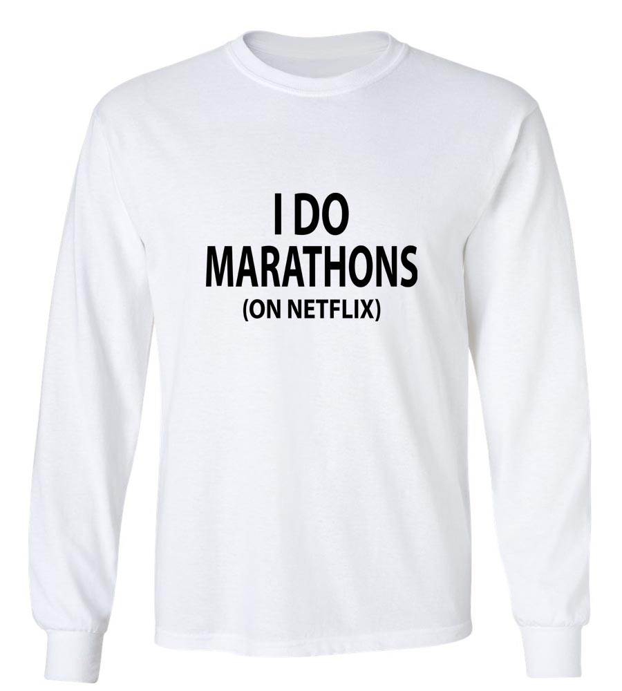 I Do Marathons (On Netflix) Long Sleeve T-Shirt