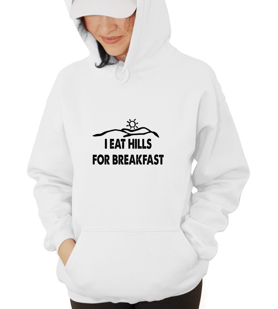 I Eat Hills For Breakfast  Hooded Sweatshirt