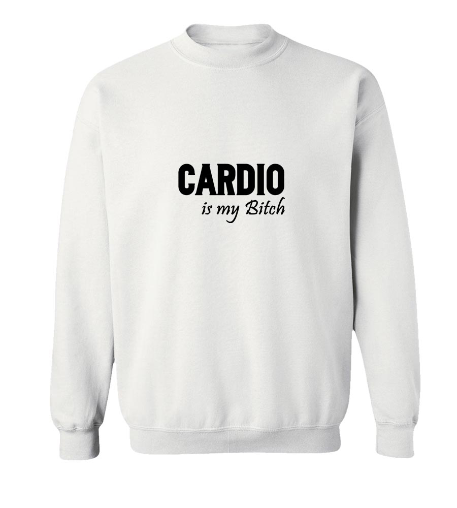 Cardio Is My Bitch Crew Neck Sweatshirt
