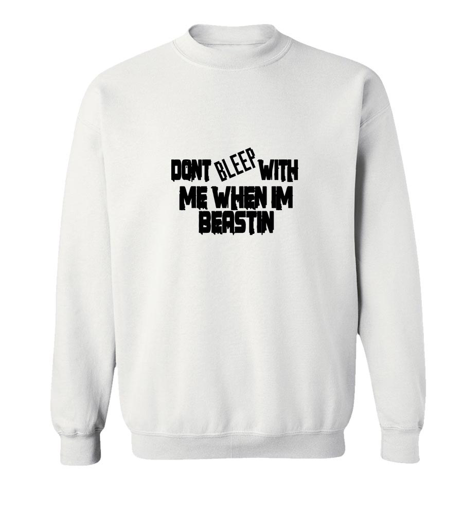 Don't Bleep With Me When I M Beastin Crew Neck Sweatshirt