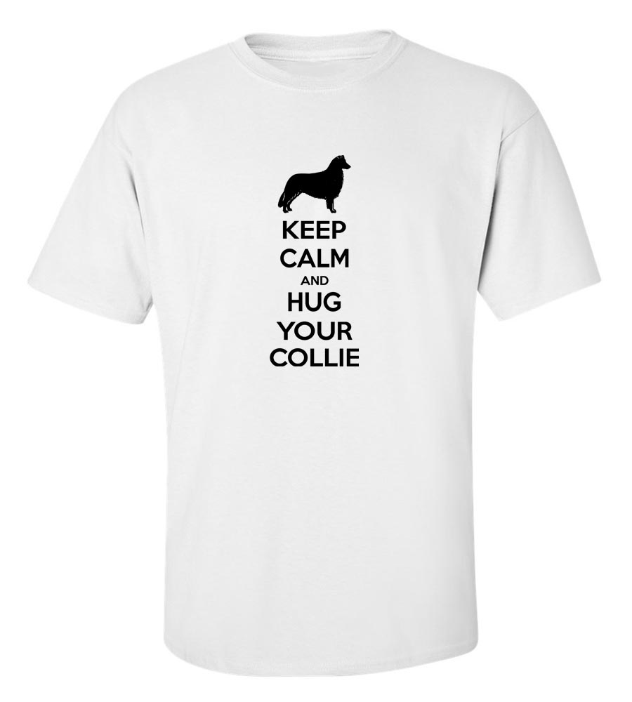 Keep Calm And Hug Your Collie T-Shirt