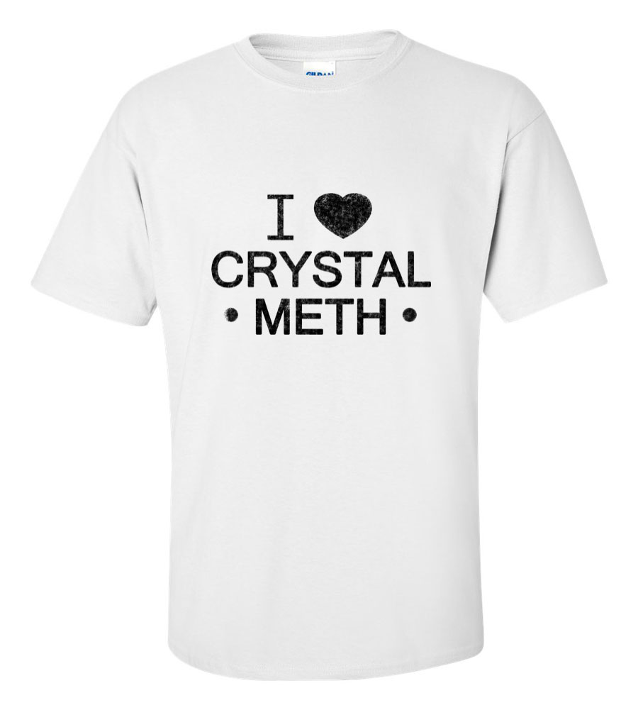 I Love Crystal Meth T Shirt