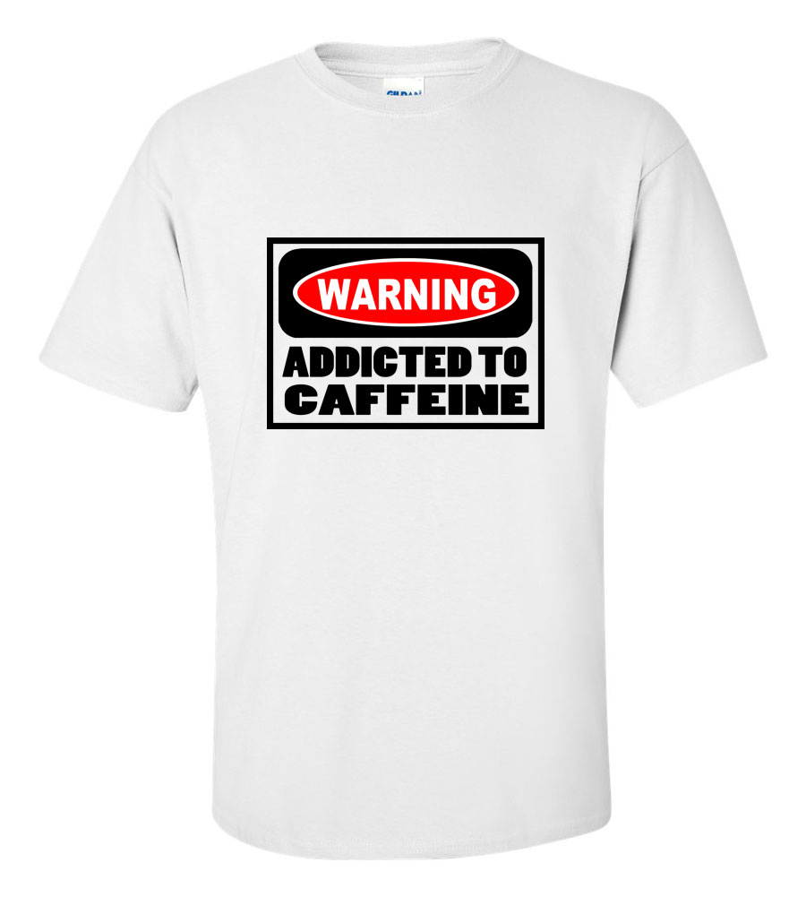 Warning Addicted to Caffeine T Shirt