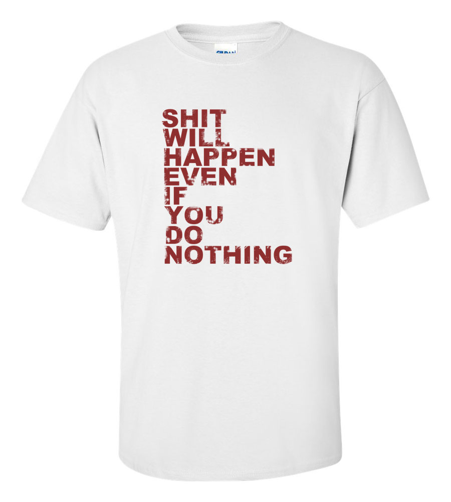 shit will happen t shirt