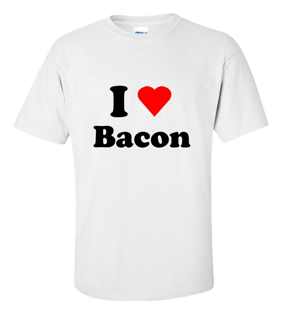 I love bacon t shirt
