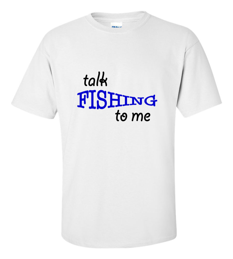 Talk Fishing To Me Funny T Shirt