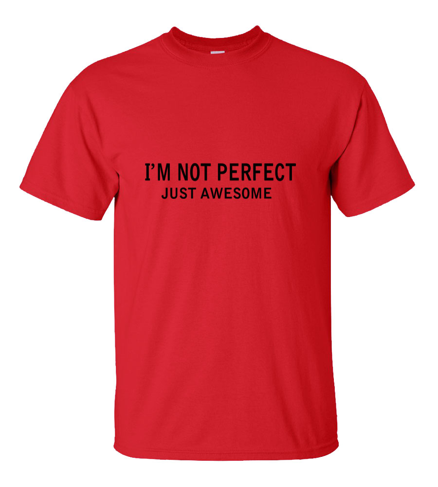 I'm Not Perfect Just Awesome Funny T Shirt