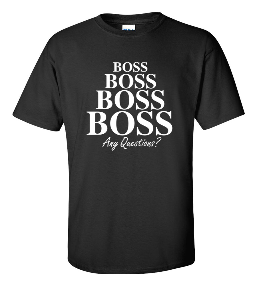 Boss Boss Boss Boss Any Questions Funny T Shirt