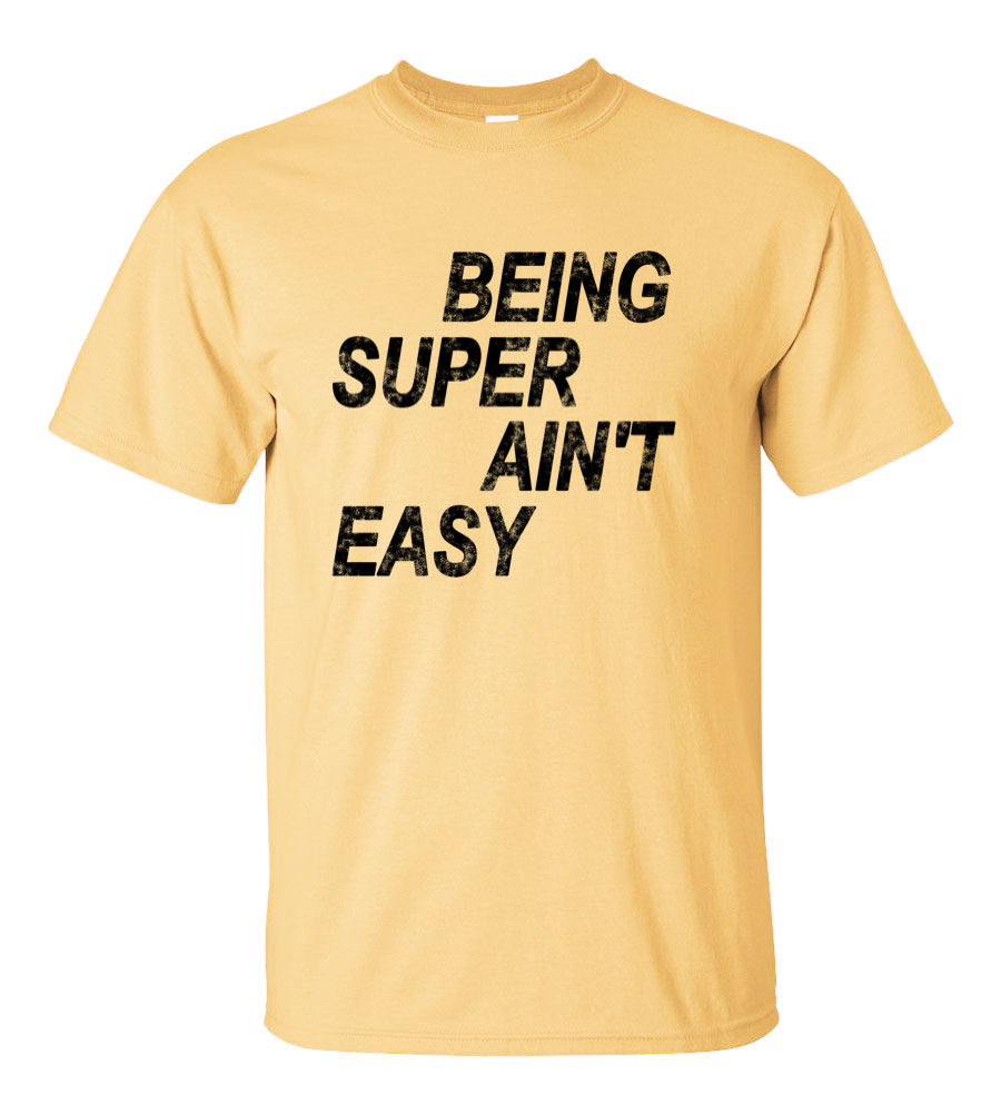 Being Super Ain't Easy Funny T Shirt